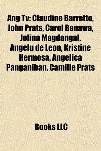 9781155423913: Ang Tv: Claudine Barretto, John Prats, Carol Banawa, Jolina Magdangal, Angelu de Leon, Kristine Hermosa, Angelica Panganiban, Camille Prats