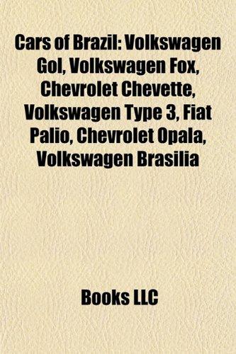 9781155431376: Cars of Brazil: Volkswagen Gol, Chevrolet Chevette, Volkswagen Fox, Fiat Palio, Volkswagen Type 3, Chevrolet Opala, Volkswagen Brasilia