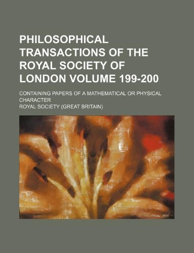 Philosophical Transactions of the Royal Society of London Volume 199-200 Containing Papers of a ...