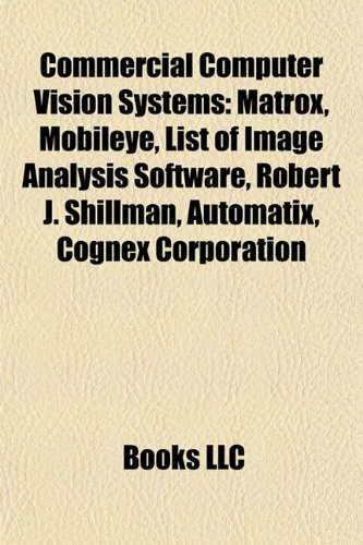 9781155436654: Commercial Computer Vision Systems: Matrox, Mobileye, List of Image Analysis Software, Robert J. Shillman, Automatix, Cognex Corporation