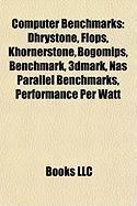 9781155436821: Computer benchmarks: Dhrystone, FLOPS, Khornerstone, BogoMips, Benchmark, SPECfp, Performance per watt, NAS Parallel Benchmarks, 3DMark