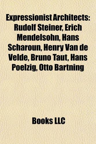 9781155443393: Expressionist architects: Friedensreich Hundertwasser, Rudolf Steiner, Jorge Ferreira Chaves, Erich Mendelsohn, Hans Scharoun