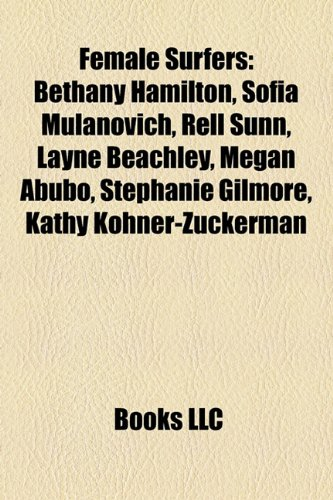 9781155444642: Female Surfers: Bethany Hamilton, Sofa Mulnovich, Rell Sunn, Layne Beachley, Megan Abubo, Stephanie Gilmore, Kathy Kohner-Zuckerman