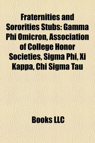 9781155446585: Fraternities and Sororities Stubs: Gamma Phi Omicron, Association of College Honor Societies, SIGMA Phi, XI Kappa, Chi SIGMA Tau