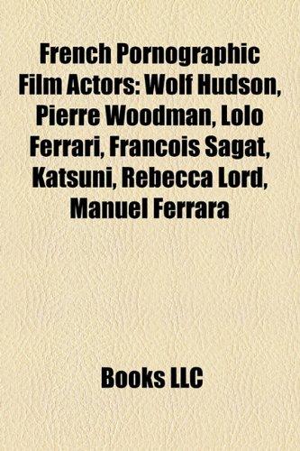 9781155448541: French Pornographic Film Actors: Wolf Hudson, Pierre Woodman, Lolo Ferrari, François Sagat, Katsuni, Rebecca Lord, Manuel Ferrara
