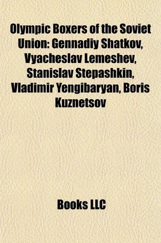 9781155471747: Olympic Boxers of the Soviet Union: Gennadiy Shatkov, Vyacheslav Lemeshev, Stanislav Stepashkin, Vladimir Yengibaryan, Boris Kuznetsov