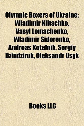 9781155471761: Olympic Boxers of Ukraine: Wladimir Klitschko, Vasyl Lomachenko, Wladimir Sidorenko, Andreas Kotelnik, Sergiy Dzindziruk, Oleksandr Usyk