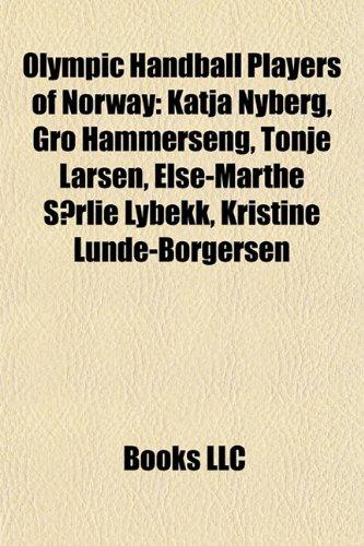 9781155471822: Olympic Handball Players of Norway: Katja Nyberg, Gro Hammerseng, Tonje Larsen, Else-Marthe Sørlie Lybekk, Kristine Lunde-Borgersen