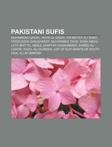 9781155472423: Pakistani Sufis: Muhammad Qadiri, Fariduddin Ganjshakar, Shah Abdul Latif Bhittai, Hazrat Hajib Shakarbar, Tahir-UL-Qadri, Ubaidullah S