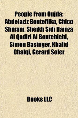 9781155477923: People from Oujda: Abdelaziz Bouteflika, Chico Slimani, Sheikh Sidi Hamza Al Qadiri Al Boutchichi, Simon Basinger, Khalid Chalqi, Grard S