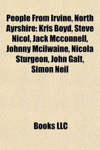 9781155483009: People from Irvine, North Ayrshire: Kris Boyd, Jack McConnell, Steve Nicol, Johnny McIlwaine, Nicola Sturgeon, John Galt, George Hamilton