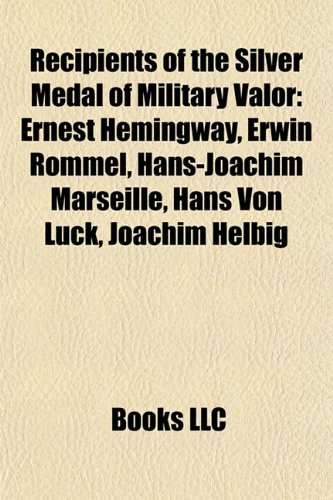 9781155485621: Recipients of the Silver Medal of Military Valor: Ernest Hemingway, Erwin Rommel, Hans-Joachim Marseille, Hans Von Luck, Joachim Helbig