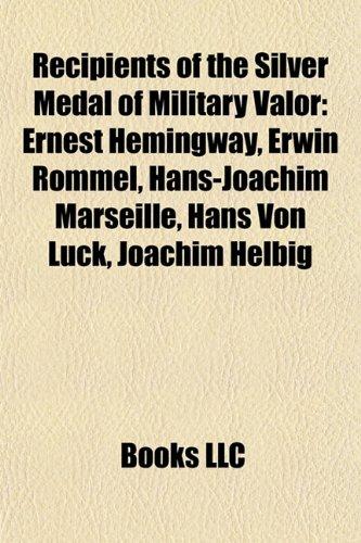 9781155485621: Recipients of the Silver Medal of Military Valor: Ernest Hemingway, Erwin Rommel, Hans-Joachim Marseille, Hans von Luck, Joachim Helbig