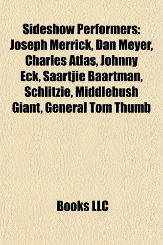 9781155492292: Sideshow performers: Joseph Merrick, Dan Meyer, Charles Atlas, Sarah Baartman, Johnny Eck, Schlitzie, General Tom Thumb, Middlebush Giant