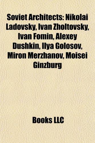 9781155493930: Soviet architects: Joseph Yulievich Karakis, Nikolai Ladovsky, Ivan Zholtovsky, Ivan Fomin, Alexey Dushkin, Ilya Golosov, Moisei Ginzburg