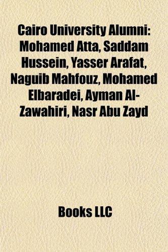 9781155520834: Cairo University alumni: Mohamed Atta, Saddam Hussein, Yasser Arafat, Naguib Mahfouz, Mohamed ElBaradei, Ayman al-Zawahiri, Mohamed Ghonim