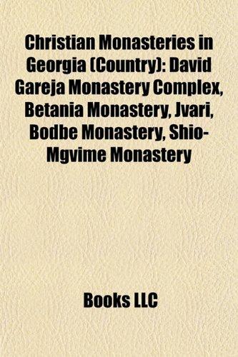 9781155521763: Christian Monasteries in Georgia (Country): David Gareja Monastery Complex, Betania Monastery, Jvari, Bodbe Monastery, Shio-Mgvime Monastery