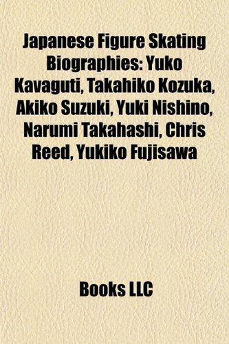 9781155534794: Japanese Figure Skating Biography Introduction: Yuko Kavaguti, Takahiko Kozuka, Akiko Suzuki, Yuki Nishino, Narumi Takahashi, Chris Reed