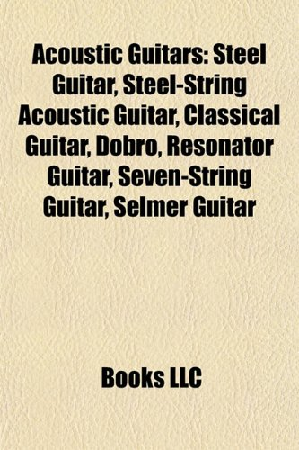 9781155541273: Acoustic guitars: Steel guitar, Steel-string acoustic guitar, Classical guitar, Dobro, Twelve-string guitar, Resonator guitar