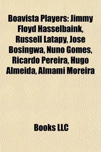 9781155544601: Boavista players: Jimmy Floyd Hasselbaink, Russell Latapy, Nuno Gomes, José Bosingwa, Hugo Almeida, Ricardo Pereira, João Vieira Pinto