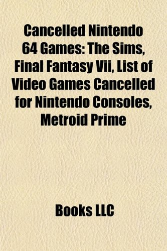 9781155546872: Cancelled Nintendo 64 games: The Sims, Luigi's Mansion, Final Fantasy VII, Metroid Prime, Eternal Darkness: Sanity's Requiem, Tomb Raider