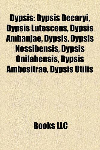 9781155550275: Dypsis: Dypsis Decaryi, Dypsis Lutescens, Dypsis Ambanjae, Dypsis Nossibensis, Dypsis Onilahensis, Dypsis Ambositrae, Dypsis Utilis