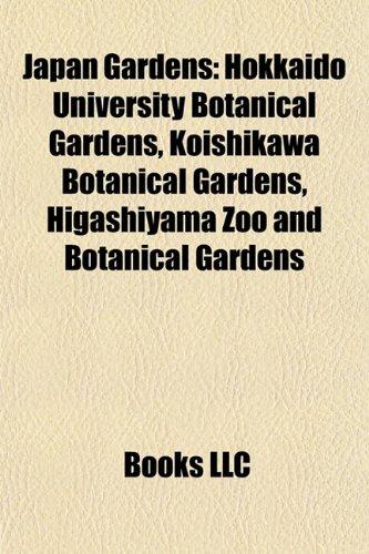 9781155558332: Japan Garden Introduction: Hokkaido University Botanical Gardens, Koishikawa Botanical Gardens, Higashiyama Zoo and Botanical Gardens