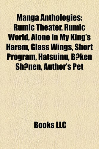 9781155561820: Manga anthologies: Rumic Theater, Rumic World, Glass Wings, A Drunken Dream and Other Stories, Alone in My King's Harem, Short Program