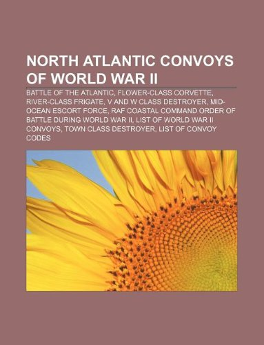 9781155569031: North Atlantic Convoys of World War II: Battle of the Atlantic, Flower-Class Corvette, River-Class Frigate, V and W Class Destroyer