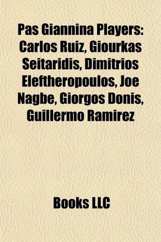 9781155572772: PAS Giannina players: Carlos Ruiz, Giourkas Seitaridis, Christos Patsatzoglou, Dimitrios Eleftheropoulos, Foto Strakosha, Joe Nagbe