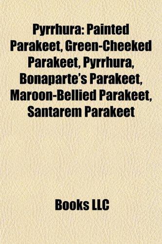 9781155581552: Pyrrhura: Painted Parakeet, Green-Cheeked Parakeet, Pyrrhura, Bonaparte's Parakeet, Maroon-Bellied Parakeet, Santarem Parakeet