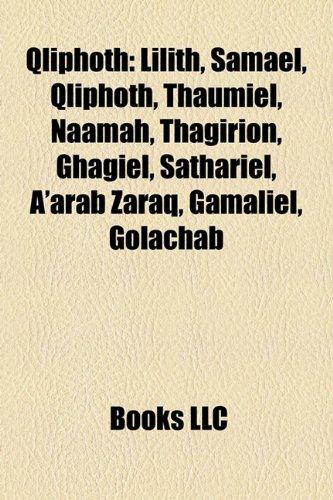 9781155581668: Qliphoth: Lilith, Samael, Qliphoth, Thaumiel, Naamah, Thagirion, Ghagiel, Sathariel, A'Arab Zaraq, Gamaliel, Golachab