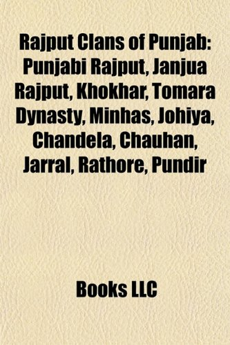 9781155582702: Rajput Clans of Punjab: Punjabi Rajput, Janjua Rajput, Khokhar, Tomara Dynasty, Minhas, Johiya, Chandela, Chauhan, Jarral, Rathore, Pundir
