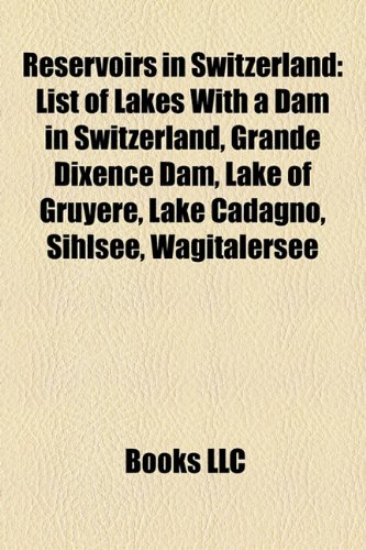 9781155583587: Reservoirs in Switzerland: List of Lakes with a Dam in Switzerland, Grande Dixence Dam, Lake of Gruyere, Lake Cadagno, Sihlsee, Wagitalersee