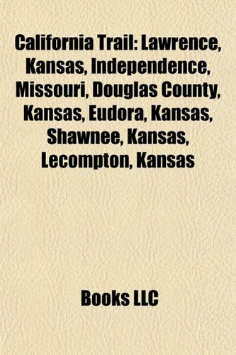 9781155615301: California Trail: Lawrence, Kansas, Independence, Missouri, Douglas County, Kansas, Eudora, Kansas, Shawnee, Kansas, Lecompton, Kansas