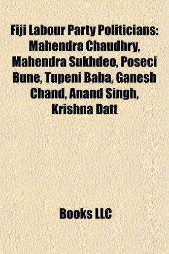 9781155620473: Fiji Labour Party politicians: Mahendra Chaudhry, Mahendra Sukhdeo, Poseci Bune, Tupeni Baba, Ganesh Chand, Anand Singh, Krishna Datt