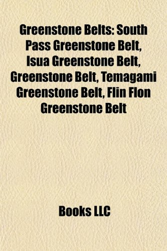 9781155622439: Greenstone Belts: South Pass Greenstone Belt, Isua Greenstone Belt, Greenstone Belt, Temagami Greenstone Belt, Flin Flon Greenstone Belt