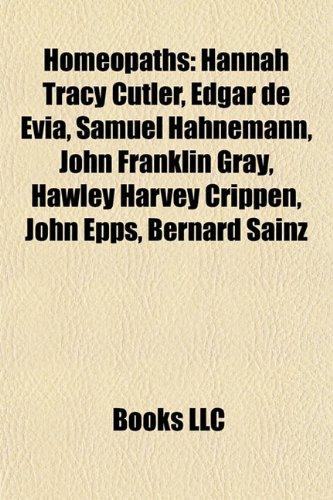 9781155622705: Homeopaths: Hannah Tracy Cutler, Edgar de Evia, Samuel Hahnemann, John Franklin Gray, Hawley Harvey Crippen, John Epps, Bernard Sa