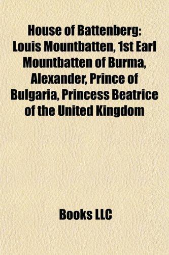 9781155623474: House of Battenberg: Louis Mountbatten, 1st Earl Mountbatten of Burma, Prince Philip, Duke of Edinburgh, Alexander of Battenberg
