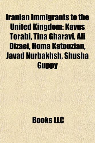 9781155623757: Iranian immigrants to the United Kingdom: Kia Joorabchian, Ali Dizaei, Kavus Torabi, Tina Gharavi, Homa Katouzian, Kamal Shalorus, Shusha Guppy