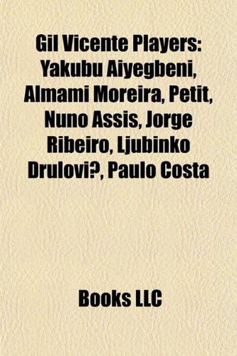 9781155624075: Gil Vicente Players: Yakubu Aiyegbeni, Almami Moreira, Petit, Nuno Assis, Jorge Ribeiro, Ljubinko Drulović, Paulo Costa