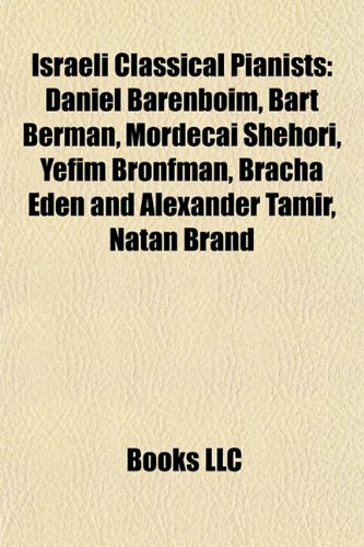 9781155625393: Israeli classical pianists: Daniel Barenboim, Bart Berman, Mordecai Shehori, Ran Dank, Natan Brand, Bracha Eden and Alexander Tamir
