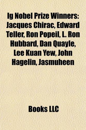 9781155627120: Ig Nobel Prize winners: Jacques Chirac, Edward Teller, Ron Popeil, L. Ron Hubbard, Dan Quayle, Lee Kuan Yew, John Hagelin, Jasmuheen