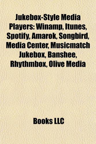 9781155627427: Jukebox-style media players: Winamp, ITunes, Spotify, Amarok, Songbird, Banshee, Media Center, Zune Software, Media Go, Musicmatch Jukebox