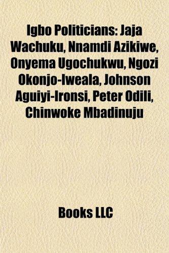 9781155628615: Igbo politicians: Jaja Wachuku, Nnamdi Azikiwe, Johnson Aguiyi-Ironsi, Onyema Ugochukwu, Josephine Elechi, Ngozi Okonjo-Iweala, Peter Odili