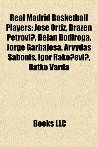 9781155639789: Real Madrid Basketball Players: José Ortiz, Drazen Petrovic, Dejan Bodiroga, Jorge Garbajosa, Arvydas Sabonis, Igor Rakocevic, Ratko Varda