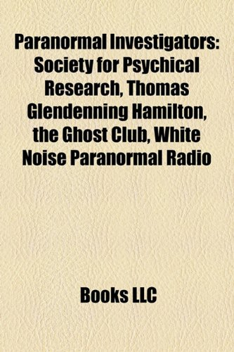 9781155640198: Paranormal Investigators: Society for Psychical Research, Thomas Glendenning Hamilton, the Ghost Club, White Noise Paranormal Radio