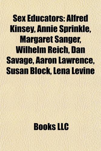 9781155642406: Sex educators: Alfred Kinsey, Annie Sprinkle, Margaret Sanger, Wilhelm Reich, Dan Savage, Magnus Hirschfeld, Aaron Lawrence, Susan Block