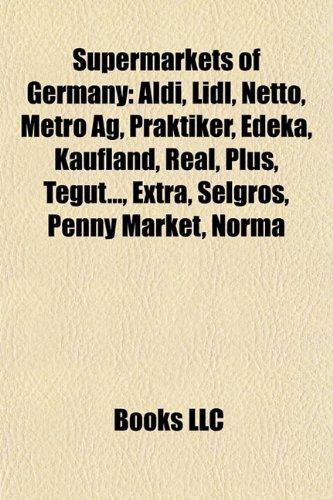 9781155645858: Supermarkets of Germany: Aldi, LIDL, Netto, Metro AG, Praktiker, Edeka, Kaufland, Real, Plus, Tegut..., Extra, Selgros, Penny Market, Norma