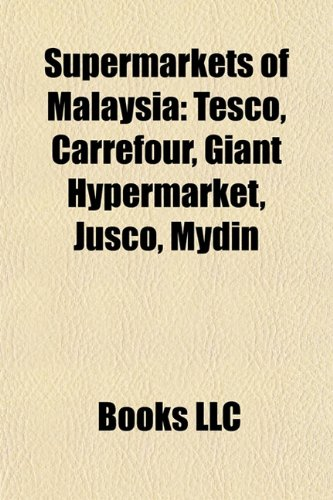 9781155645865: Supermarkets of Malaysia: Tesco, Carrefour, Giant Hypermarket, Jusco, Mydin